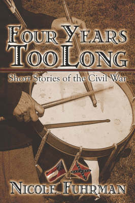 Four Years Too Long: Short Stories of the Civil War (Paperback)