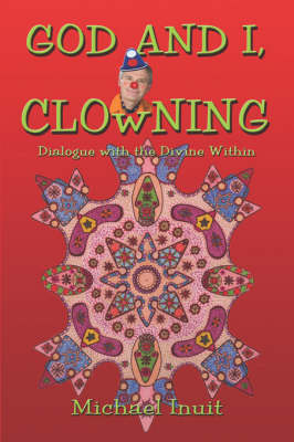 God and I, Clowning: Dialogue with the Divine Within (Paperback)