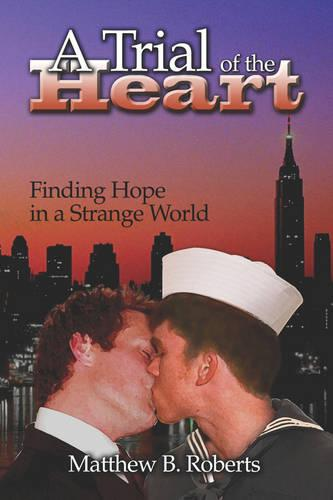 A Trial of the Heart: Finding Hope in a Strange World (Paperback)