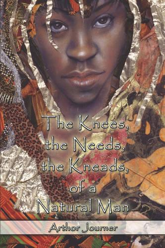 The Knees, the Needs, the Kneads, of a Natural Man (Paperback)