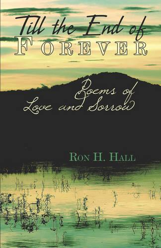 Till the End of Forever: Poems of Love and Sorrow (Paperback)