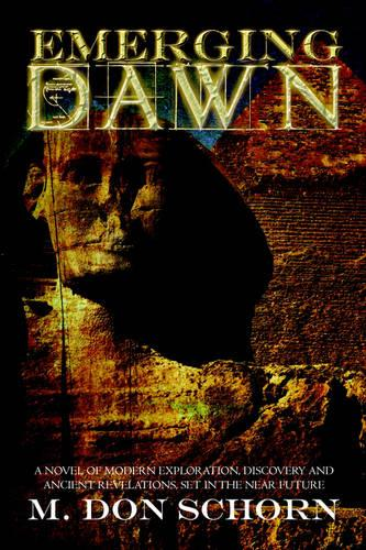 Emerging Dawn: A Novel of Modern Exploration, Discovery and Ancient Revelations, Set in the Near Future (Paperback)