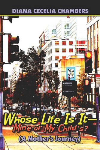 Whose Life Is It-Mine or My Child's?: A Mother's Journey (Paperback)