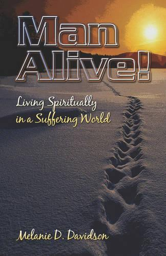 Man Alive!: Living Spiritually in a Suffering World (Paperback)