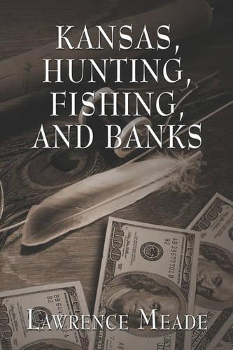 Kansas, Hunting, Fishing, and Banks (Paperback)