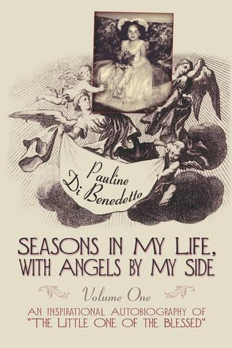 """Seasons in My Life, with Angels by My Side: Volume I: An Inspirational Autobiography of """"The Little One of the Blessed"""" (Paperback)"""