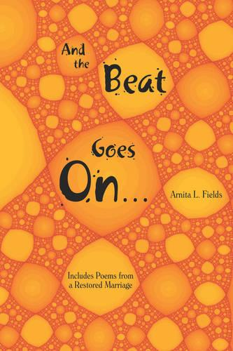 And the Beat Goes On.: Includes Poems from a Restored Marriage (Paperback)