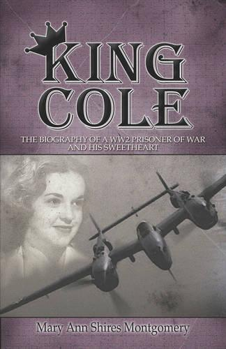 King Cole: The Biography of a Ww2 Prisoner of War and His Sweetheart (Paperback)