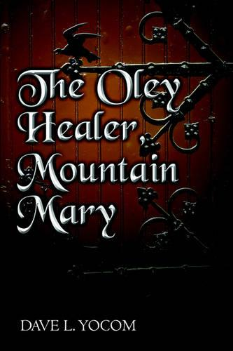 The Oley Healer, Mountain Mary (Paperback)