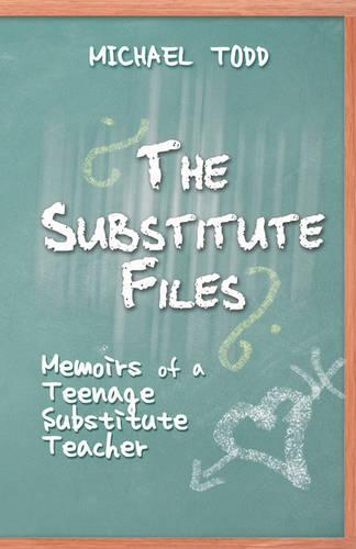 The Substitute Files: Memoirs of a Teenage Substitute Teacher (Paperback)