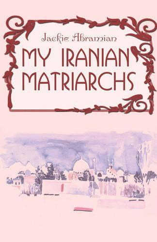 My Iranian Matriarchs (Paperback)