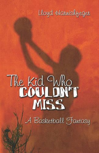 The Kid Who Couldn't Miss: A Basketball Fantasy (Paperback)