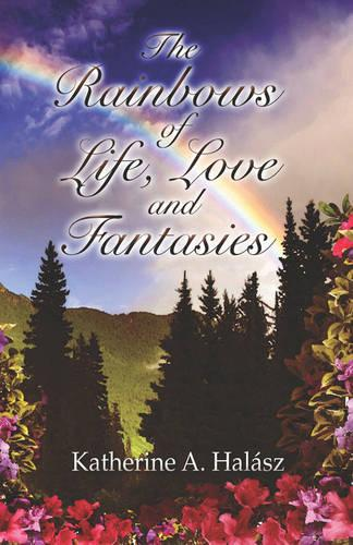 The Rainbows of Life, Love, and Fantasies (Paperback)