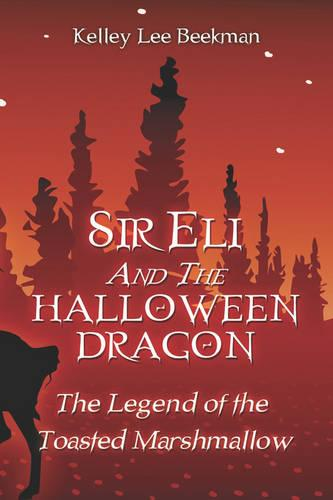 Sir Eli and the Halloween Dragon: The Legend of the Toasted Marshmallow (Paperback)
