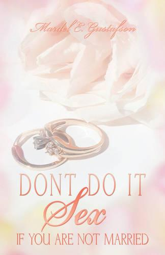 Don't Do It: Sex: If You Are Not Married (Paperback)