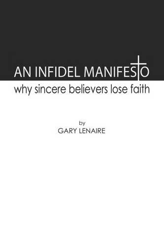 An Infidel Manifesto: Why Sincere Believers Lose Faith (Paperback)