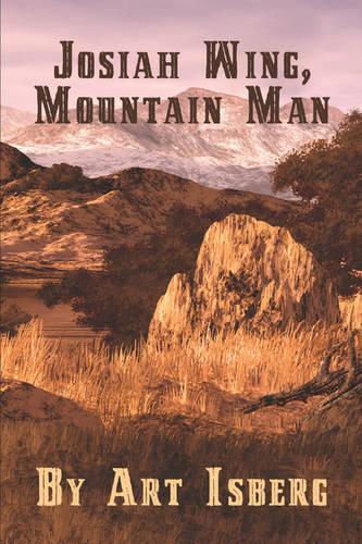 Josiah Wing, Mountain Man (Paperback)