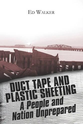Duct Tape and Plastic Sheeting: A People and Nation Unprepared for Disaster (Paperback)
