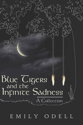 Blue Tigers and the Infinite Sadness: A Collection (Paperback)