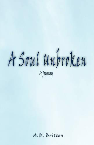 A Soul Unbroken: A Journey (Paperback)