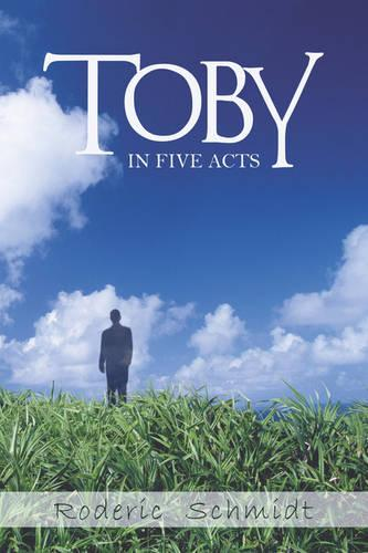 Toby: In Five Acts (Paperback)