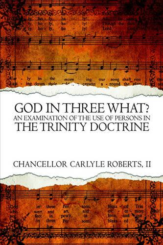 God in Three What? an Examination of the Use of Persons in the Trinity Doctrine (Paperback)