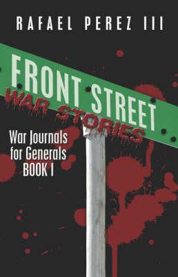 Front Street War Stories: War Journals for Generals Book I (Paperback)