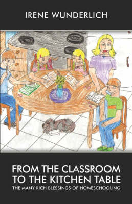 From the Classroom to the Kitchen Table: The Many Rich Blessings of Homeschooling (Paperback)