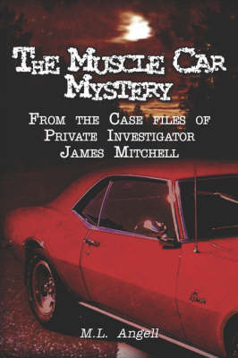The Muscle Car Mystery: From the Case Files of Private Investigator James Mitchell (Paperback)