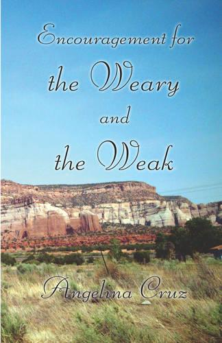 Encouragement for the Weary and the Weak (Paperback)