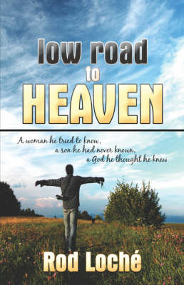 Low Road to Heaven: A Woman He Tried to Know, a Son He Had Never Known, a God He Thought He Knew (Paperback)