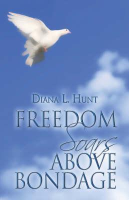 Freedom Soars Above Bondage (Paperback)