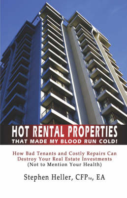 Hot Rental Properties That Made My Blood Run Cold!: How Bad Tenants and Costly Repairs Can Destroy Your Real Estate Investments (Not to Mention Your Health) (Paperback)