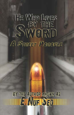 He Who Lives by the Sword: A Street Parable (Paperback)