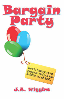 Bargain Party: How to Turn Your Next Garage or Yard Sale Into a Clutter to Cash Bash! (Paperback)