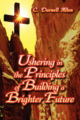 Ushering in the Principles of Building a Brighter Future (Paperback)