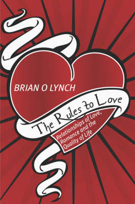 The Rules to Love: Relationships of Love, Romance and the Quality of Life (Paperback)