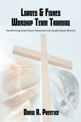 Loaves & Fishes Worship Team Training: Transforming Small Church Resources Into Quality Music Ministry (Paperback)