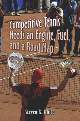 Competitive Tennis Needs an Engine, Fuel, and a Road Map (Paperback)
