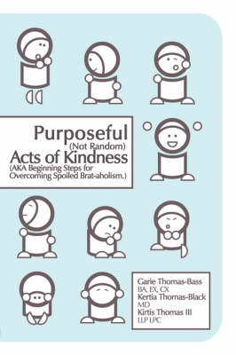 Purposeful (Not Random) Acts of Kindness: (Aka Beginning Steps for Overcoming Spoiled Brat-Aholism) (Paperback)