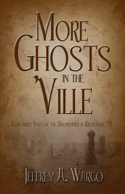 More Ghosts in the 'Ville: Continued Tales of the Unexplained in Riegelsville, Pa (Paperback)
