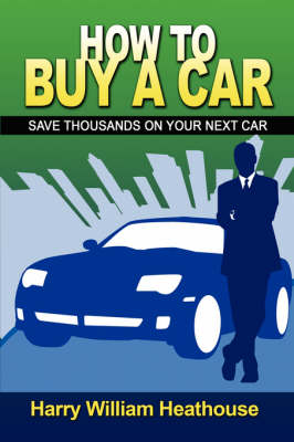 How to Buy a Car: Save Thousands on Your Next Car (Paperback)