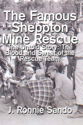 The Famous Sheppton Mine Rescue: The Untold Story: The Blood and Sweat of the Rescue Team (Paperback)
