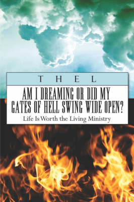 Am I Dreaming or Did My Gates of Hell Swing Wide Open?: Life Is Worth the Living Ministry (Paperback)