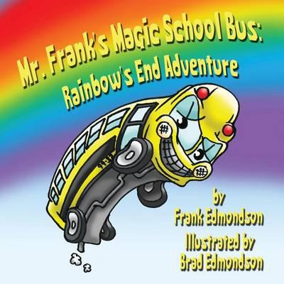 Mr. Frank's Magic School Bus: Rainbow's End Adventure (Paperback)