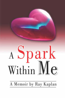 A Spark Within Me: A Memoir by Ray Kaplan (Paperback)
