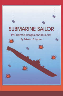 Submarine Sailor: 198 Depth Charges and His Faith (Paperback)