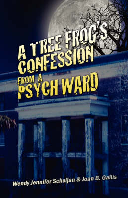 A Tree Frog's Confession from a Psych Ward (Paperback)