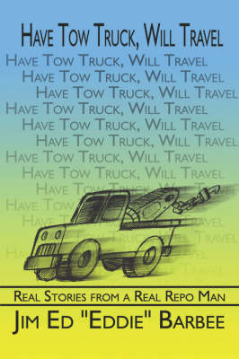 Have Tow Truck, Will Travel: Real Stories from a Real Repo Man (Paperback)