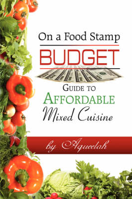 On a Food Stamp Budget: Guide to Affordable Mixed Cuisine (Paperback)